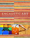 Encaustic Art: The Complete Guide to Creating Fine Art with Wax Cover