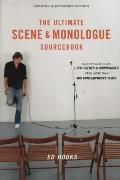 Ultimate Scene & Monologue Sourcebook An Actors Reference to Over 1000 Monologues & Scenes from More Than 300 Contemporary Plays