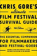 Chris Gore's Ultimate Film Festival Survival Guide: The Essential Companion for Filmmakers and Festival-Goers (Chris Gore's Ultimate Flim Festival Survival Guide)