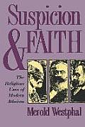 Suspicion and Faith : the Religious Uses of Modern Atheism (98 Edition)