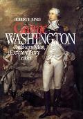 George Washington Ordinary Man Extraordinary Leader