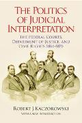 Reconstructing America #9: The Politics of Judicial Interpretation: The Federal Courts, Department of Justice, and Civil Rights, 1866-1876