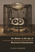 The Mother in the Age of Mechanical Reproduction: Psychoanalysis, Photography, Deconstruction Cover