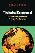 The Naked Communist: Cold War Modernism and the Politics of Popular Culture Cover
