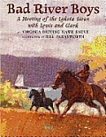 Bad River Boys: A Meeting of the Lakota Sioux with Lewis and Clark