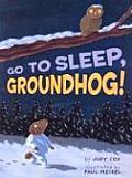 Go To Sleep Groundhog