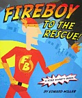Fireboy to the Rescue!: A Fire...