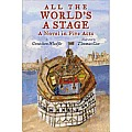 All the Worlds a Stage A Novel in Five Acts