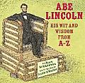Abe Lincoln His Wit & Wisdom from A Z