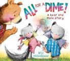 All for a Dime!: A Bear and Mole...