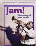 Jam!: The Story of Jazz Music (Library of African American Arts and Culture)