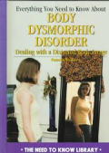 Everything You Need to Know about Body Dysmorphic Disorder: Dealing with a Negative Body Image (Need to Know Library)