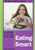 Everything You Need to Know about Eating Smart (Need to Know Library)