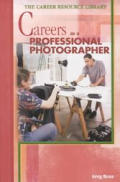 Choosing a Career as a Professional Photographer (Career Resource Library)