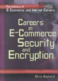 Careers in E-Commerce: Security and Encryption (Library of E-Commerce and Internet Careers)