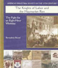 The Knights of Labor and the Haymarket Riot: The Fight for an Eight-Hour Workday