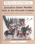 Jerusalem Under Muslim Rule in the Eleventh Century: Christian Pilgrims Under Islamic Government
