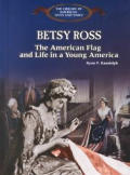 Betsy Ross: The American Flag, and Life in Young America