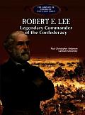 Robert E. Lee: Legendary Commander of the Confederacy