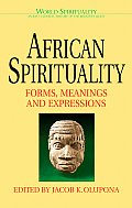 African Spirituality Forms Meanings & Expressions