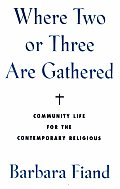 Where Two or Three Are Gathered Community Life for the Contemporary Religious