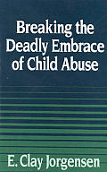 Breaking the Deadly Embrace of Child Abuse