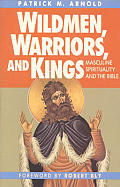 Wildmen, Warriors, & Kings: Masculine Spirituality & the Bible