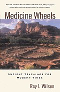 Medicine Wheels Ancient Teachings for Modern Times