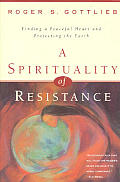 A Spirituality of Resistance: Finding a Peaceful Heart and Protecting the Earth