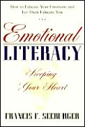 Emotional Literacy Keeping Your Heart Educating Your Emotions & Learning to let Them Educate You