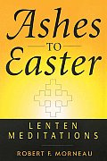 Ashes To Easter: Lenten Meditations Cover