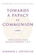 Towards a Papacy in Communion Perspectives from Vatican Councils I & II
