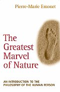 The Greatest Marvel of Nature: An Introduction to the Philosophy of the Human Person