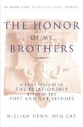 The Honor of My Brothers: A Brief History of the Relationship Between the Pope and the Bishops