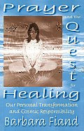 Prayer and the Quest for Healing: Our Personal Transformation and Cosmic Responsibility