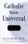 Catholic Means Universal Integrating Spirituality & Religion