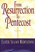 From Resurrection to Pentecost: Easter Season Meditations