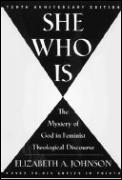She Who Is : the Mystery of God in Feminist Theological (Rev 02 Edition)