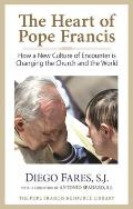 The Heart of Pope Francis: How a New Culture of Encounter Is Changing the Church and the World (Pope Francis Resource Library)