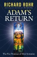 Adam's Return: The Five Promises Of Male Initiation by Richard Rohr