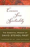 Common Sense Spirituality: The Essential Wisdom of David Steindl-Rast
