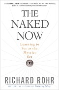 The Naked Now: Learning to See as the Mystics See Cover