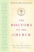 The Doctors of the Church: Thirty-Three Men and Women Who Shaped Christianity