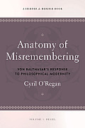 The Anatomy of Misremembering: Hegel, Volume 1: Von Balthasar's Response to Philosophical Modernity