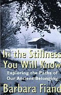 In the Stillness You Will Know: Exploring the Paths of Our Ancient Belonging