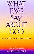 What Jews Say about God From Biblical to Modern Times