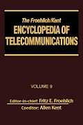 The Froehlich/Kent Encyclopedia of Telecommunications: Volume 9 - IEEE 802.3 and Ethernet Standards to Interrelationship of the Ss7 Protocol Architect