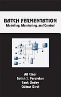 Batch Fermentation: Modeling: Monitoring, and Control