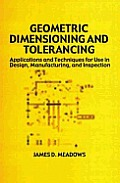 Geometric Dimensioning & Tolerancing Applications & Techniques for Use in Design Manufacturing & Inspection