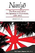 Nan'yō: The Rise and Fall of the Japanese in Micronesia, 1885-1945